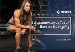 6 Suplemen Untuk Tubuh Berotot & Langsing