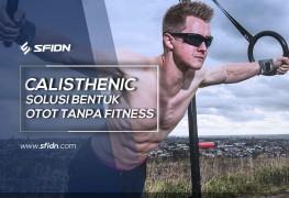 Calisthenic Solusi Bentuk Otot tanpa Fitness