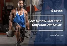 Cara Bentuk Otot Paha Yang Kuat Dan Kekar