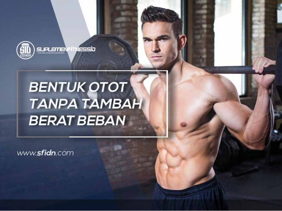 Cara Bentuk Otot Tanpa Tambah Berat Beban