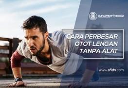 Cara Memperbesar Otot Lengan Tanpa Alat