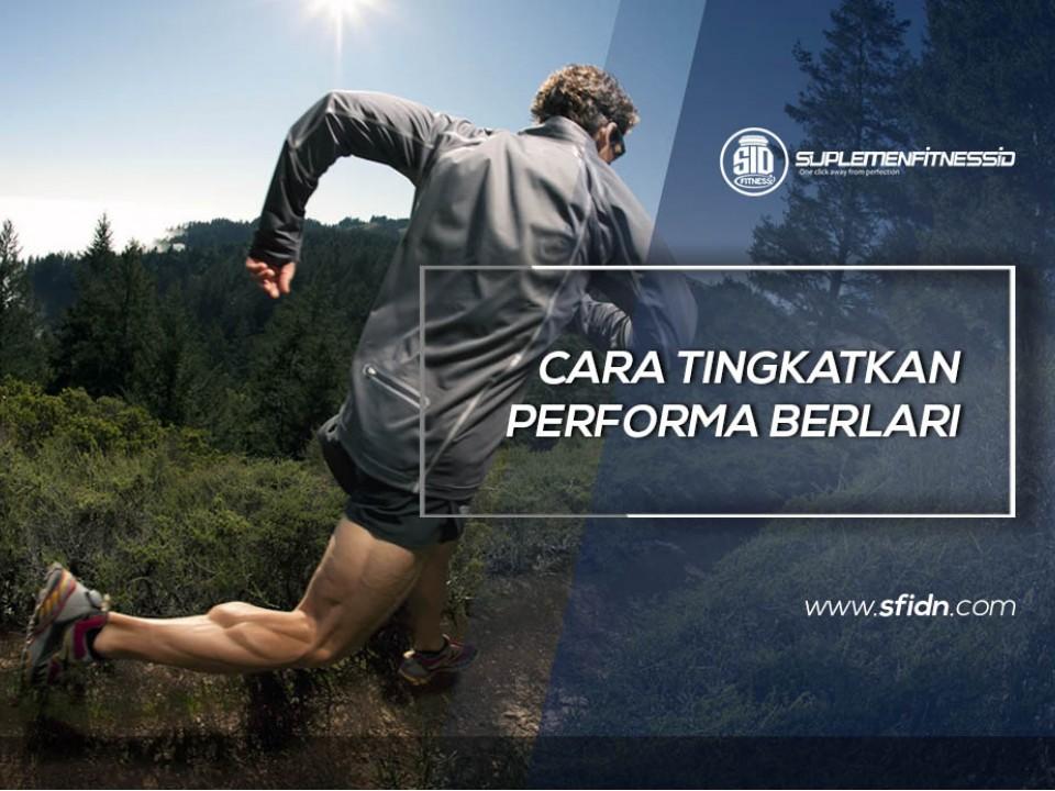 Cara Tingkatkan Performa Berlari