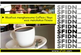 Fakta dan Manfaat Konsumsi Kafein / Kopi saat Fitness