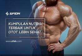 Kumpulan Nutrisi Terbaik Otot Lebih Sehat