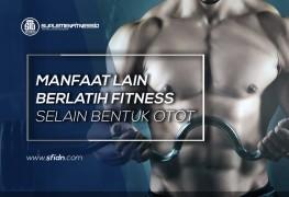 Manfaat lain fitness selain memperbesar otot