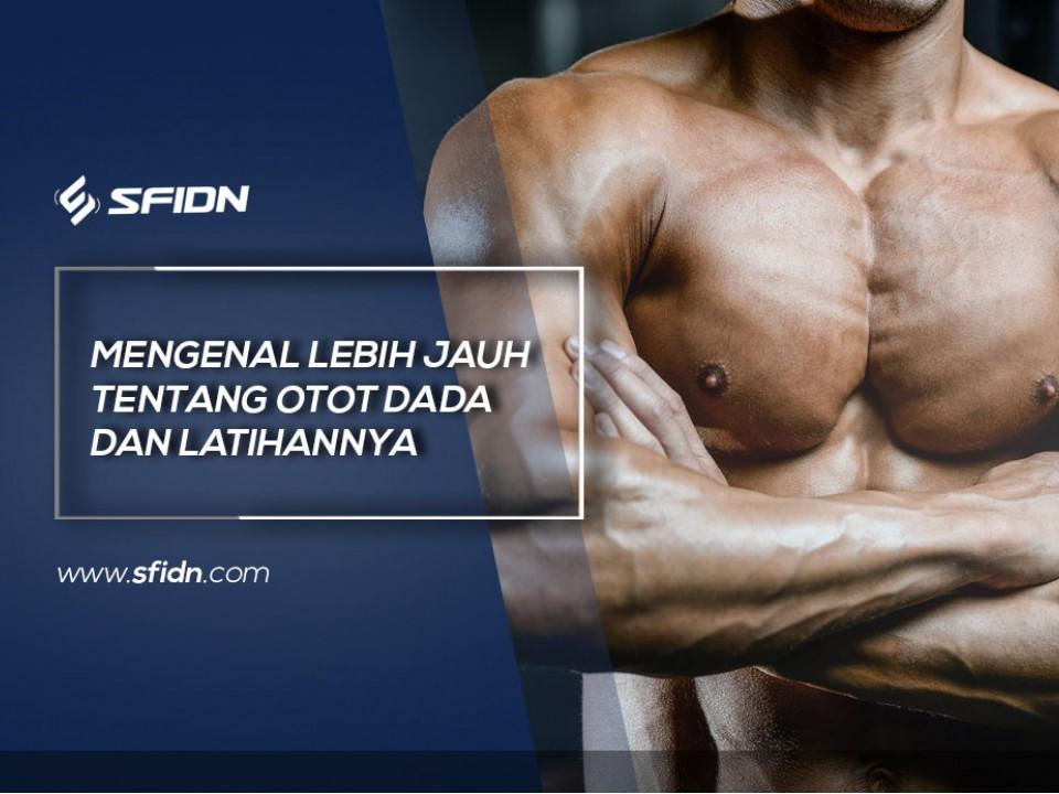 Mengenal Otot Dada dan Latihannya