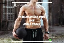 Tambah Massa Otot dan Berat Badan