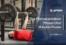 Tips Memaksimalkan Massa Otot di Bulan Puasa