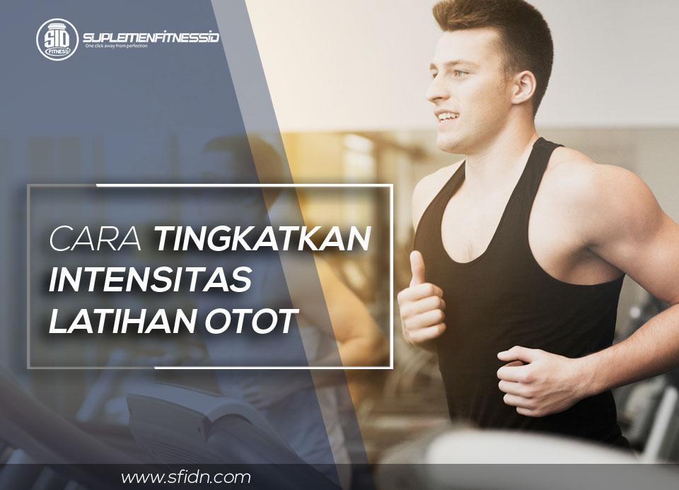 Cara tingkatkan intensitas latihan otot
